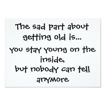 The sad part about getting old is.-Invitation
